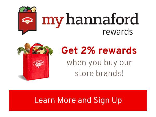 My Hannaford Rewards – Get 2% rewards when you sign up. Learn more and sign up!